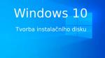 Tvorba instalačního média pro Windows 10