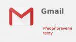 Jak nastavit v GMAIL-u předpřipravené texty pro vložení do emailu