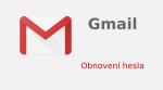 Zapomněli jsme heslo k GMAIL-u (obnovení hesla)