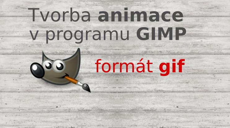 Tvorba animace v GIMPu pomocí obrázku GIF